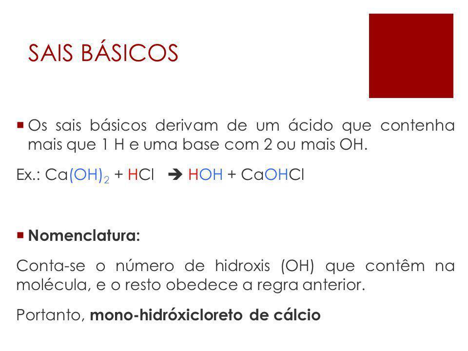 SAIS BÁSICOS Os sais básicos derivam de um ácido que contenha mais que 1 H e uma base com 2 ou mais OH.