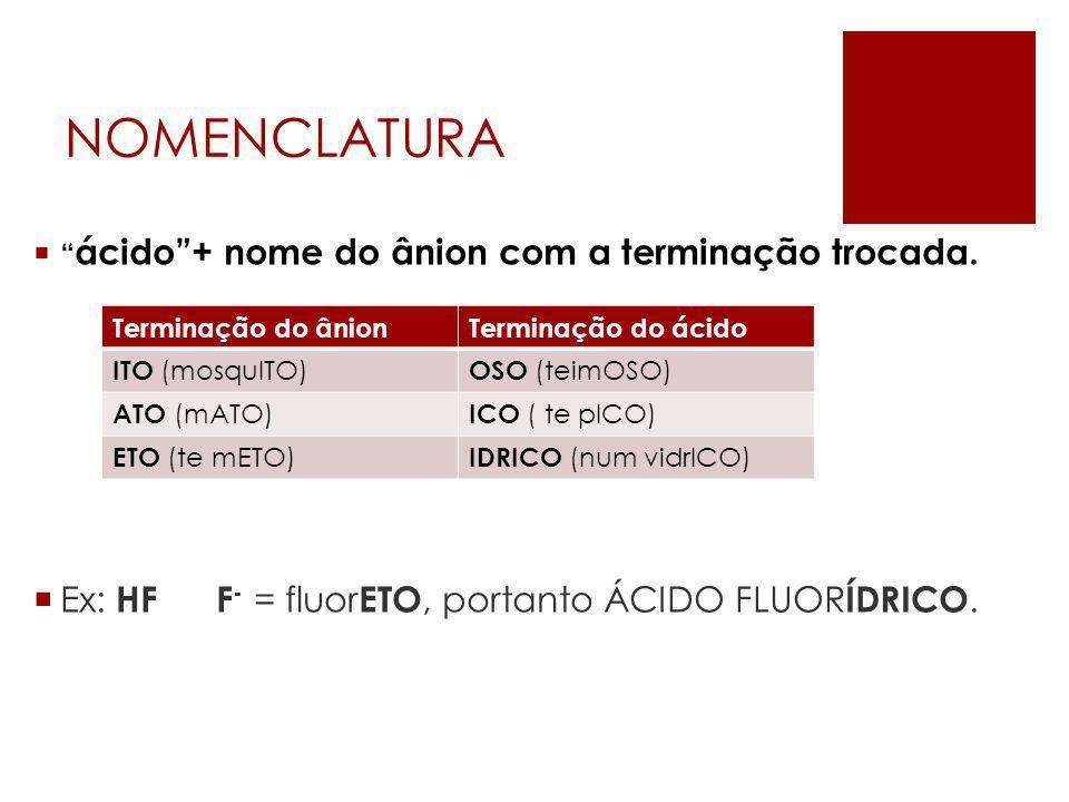 NOMENCLATURA Ex: HF F- = fluorETO, portanto ÁCIDO FLUORÍDRICO.
