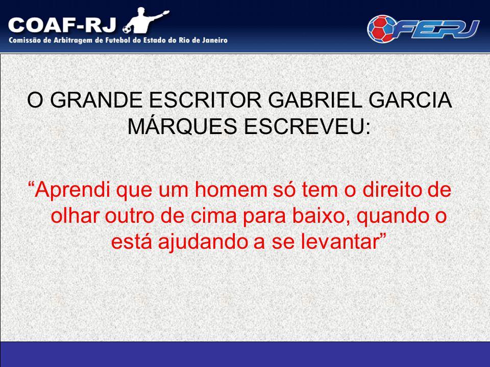 O GRANDE ESCRITOR GABRIEL GARCIA MÁRQUES ESCREVEU: