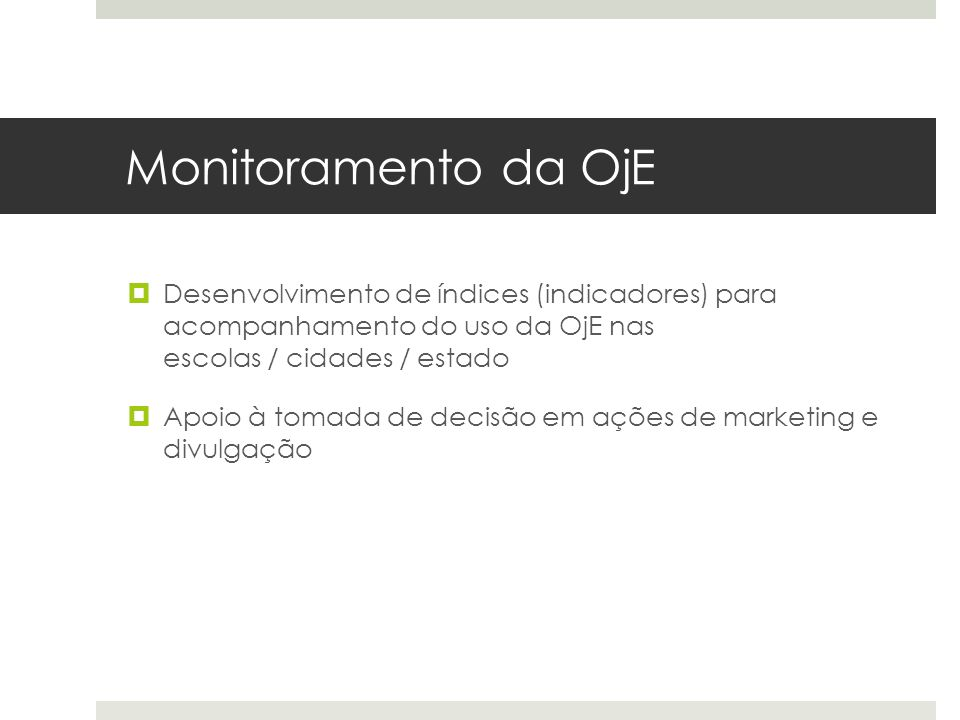 Monitoramento da OjE Desenvolvimento de índices (indicadores) para acompanhamento do uso da OjE nas escolas / cidades / estado.