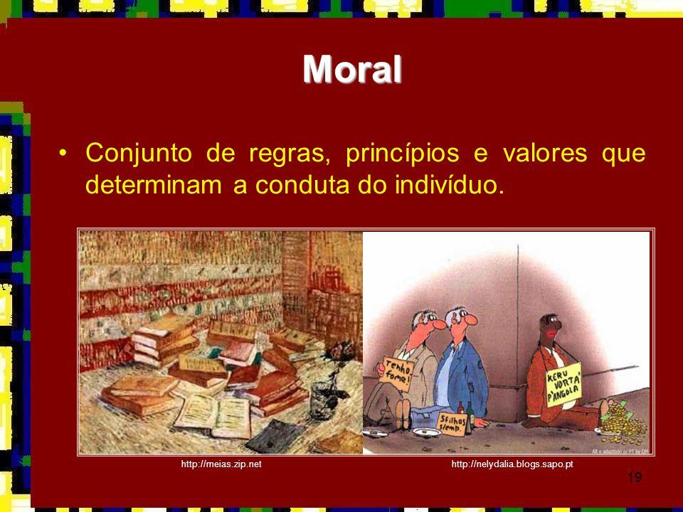 Moral Conjunto de regras, princípios e valores que determinam a conduta do indivíduo. http://meias.zip.net.
