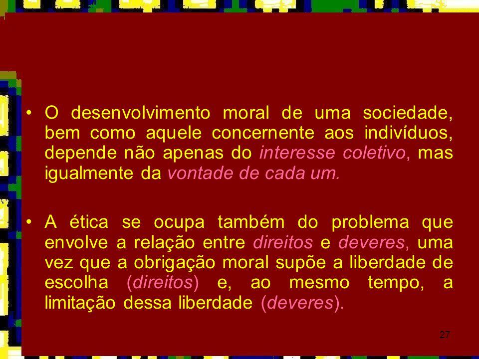 O desenvolvimento moral de uma sociedade, bem como aquele concernente aos indivíduos, depende não apenas do interesse coletivo, mas igualmente da vontade de cada um.