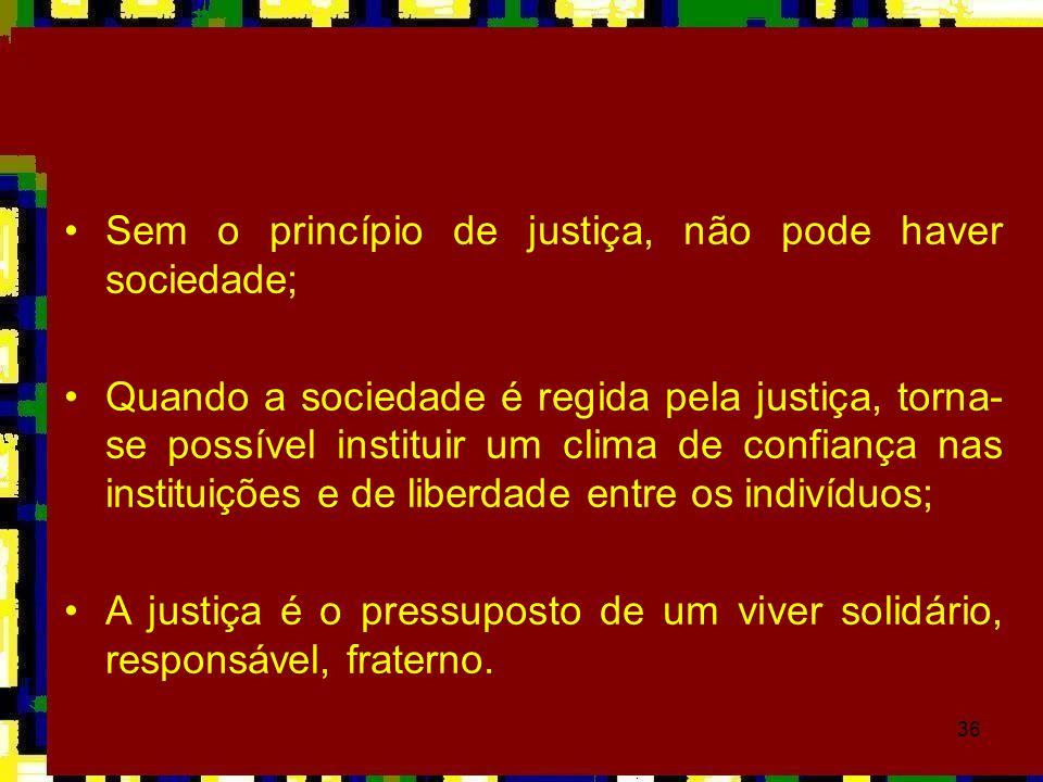Sem o princípio de justiça, não pode haver sociedade;