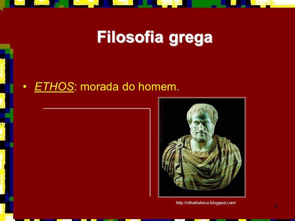 Filosofia grega ETHOS: morada do homem.