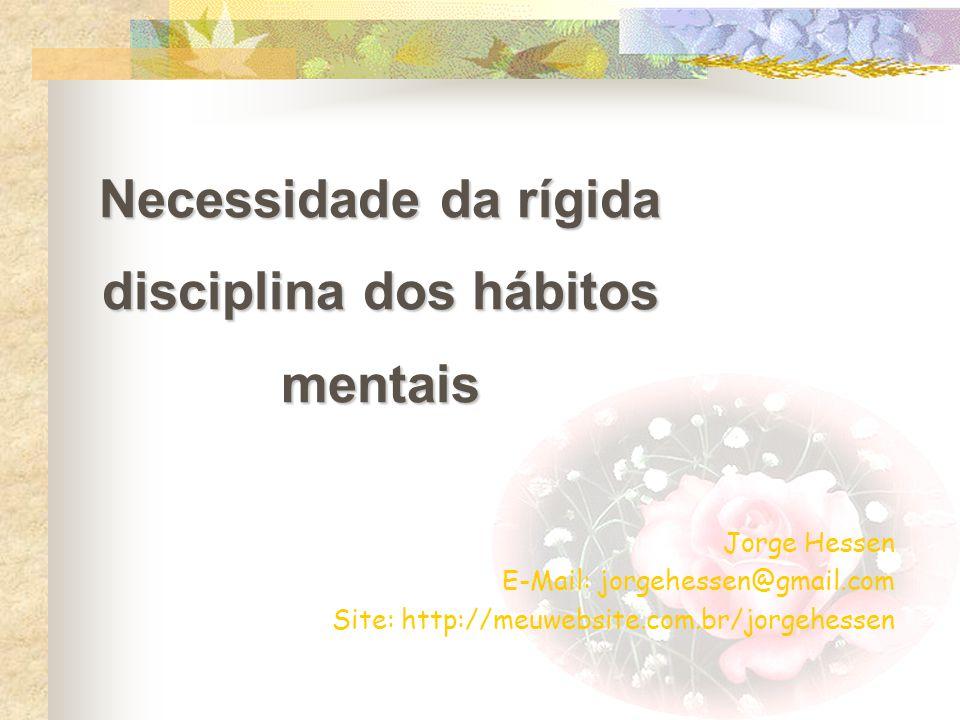 Necessidade da rígida disciplina dos hábitos mentais