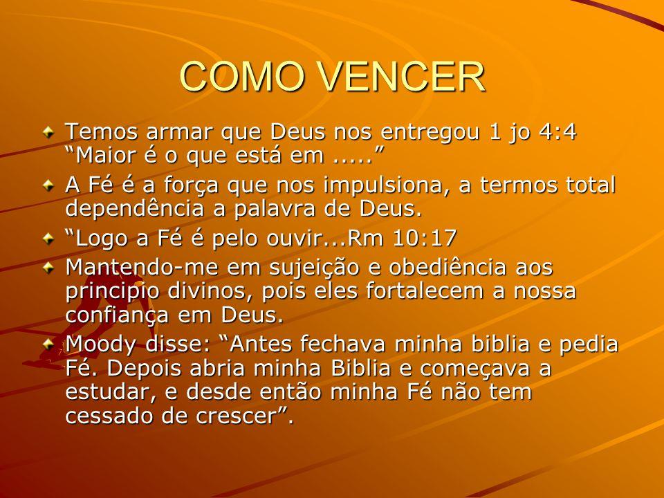 COMO VENCER Temos armar que Deus nos entregou 1 jo 4:4 Maior é o que está em .....