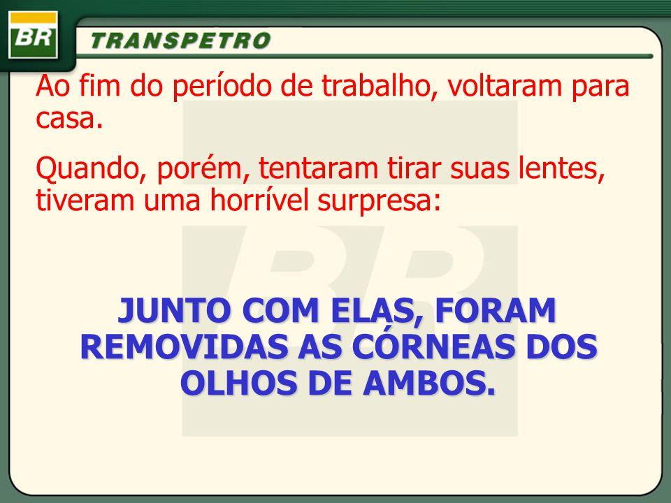 JUNTO COM ELAS, FORAM REMOVIDAS AS CÓRNEAS DOS OLHOS DE AMBOS.