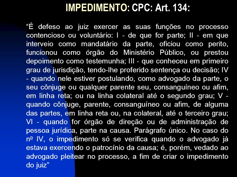 IMPEDIMENTO: CPC: Art. 134: