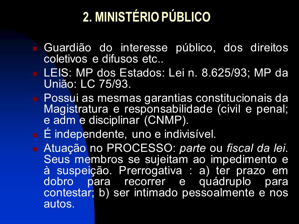 2. MINISTÉRIO PÚBLICO Guardião do interesse público, dos direitos coletivos e difusos etc..