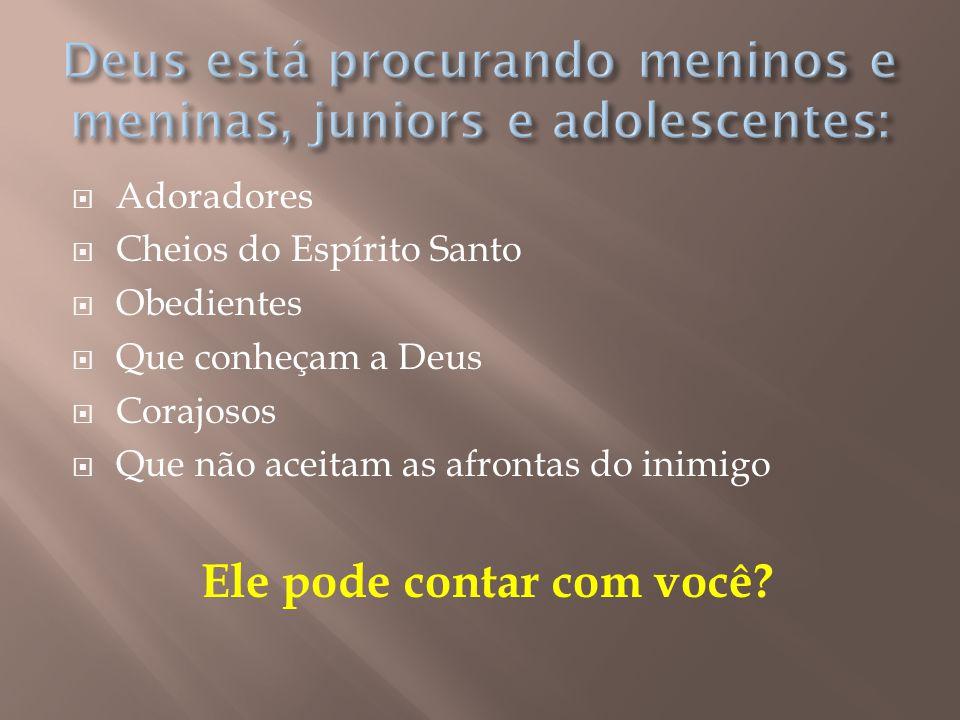 Deus está procurando meninos e meninas, juniors e adolescentes: