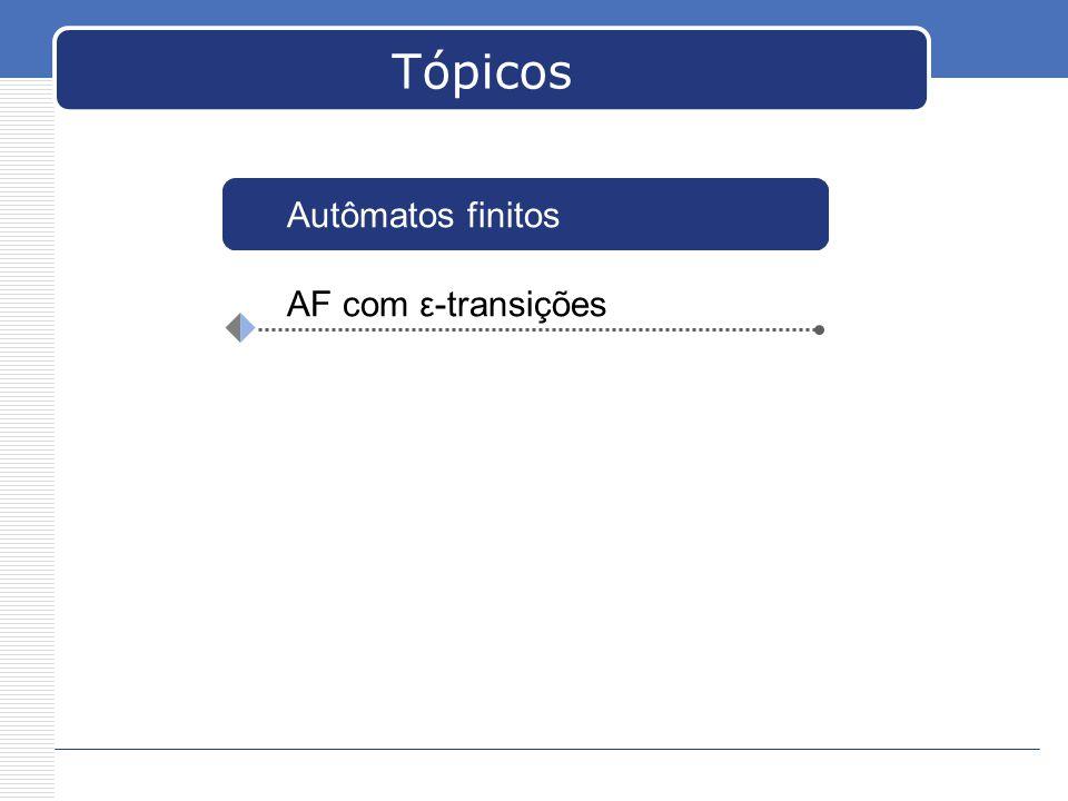 Tópicos Autômatos finitos AF com ε-transições