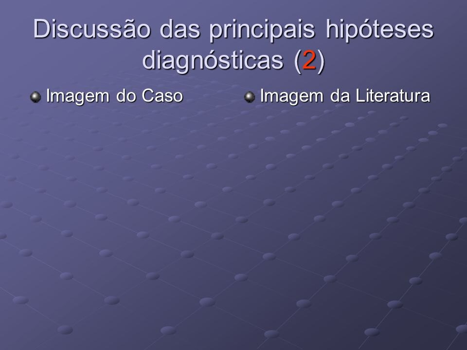 Discussão das principais hipóteses diagnósticas (2)