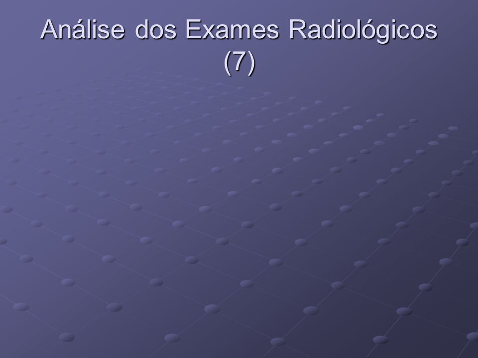 Análise dos Exames Radiológicos (7)