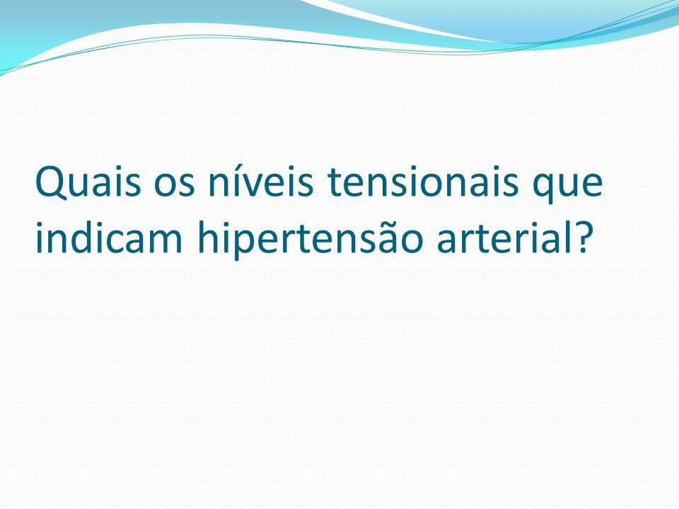 Quais os níveis tensionais que indicam hipertensão arterial