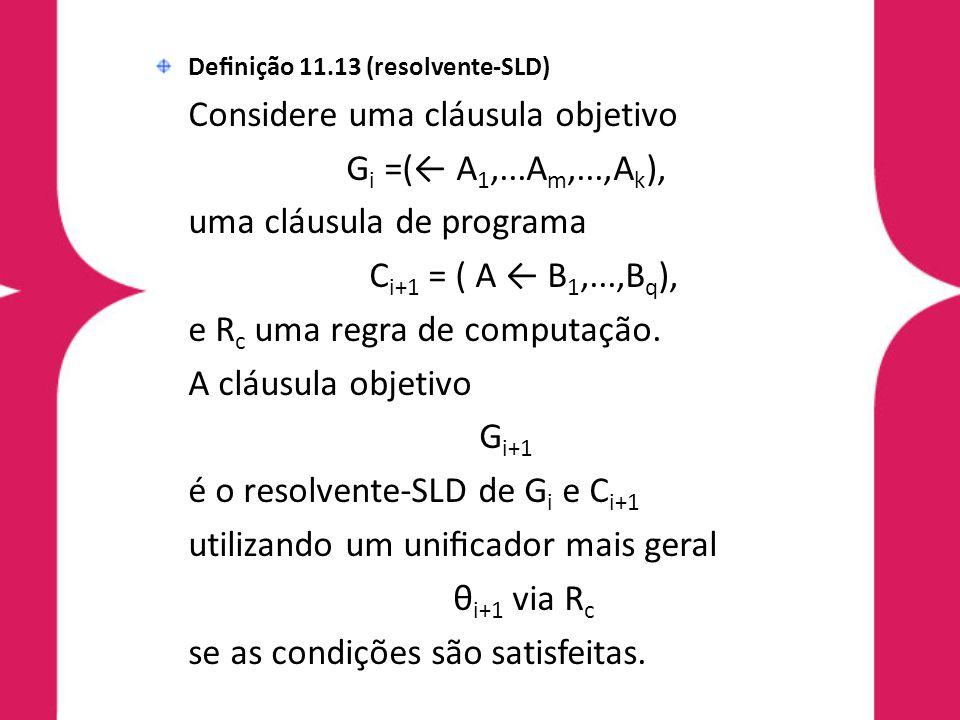 Considere uma cláusula objetivo Gi =(← A1,...Am,...,Ak),