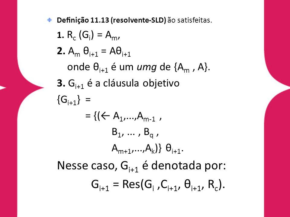 Nesse caso, Gi+1 é denotada por: Gi+1 = Res(Gi ,Ci+1, θi+1, Rc).
