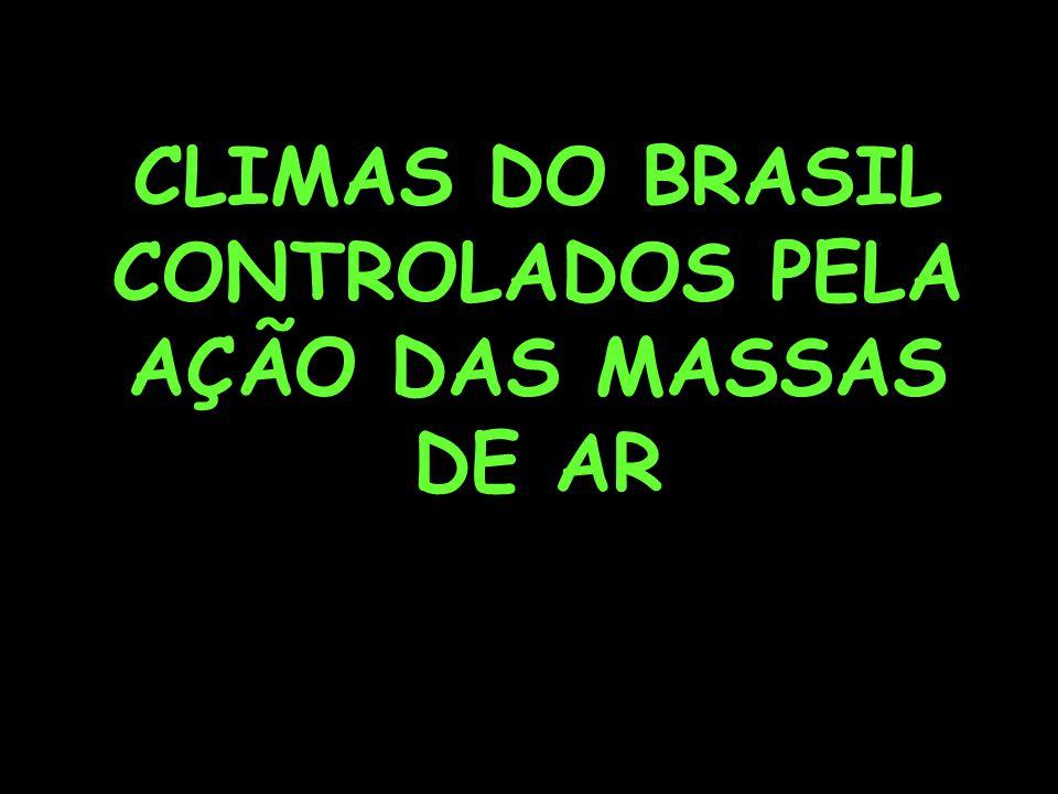 CLIMAS DO BRASIL CONTROLADOS PELA AÇÃO DAS MASSAS DE AR