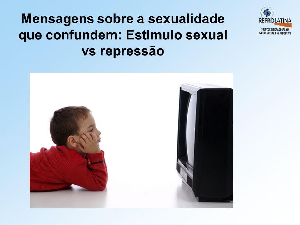 Mensagens sobre a sexualidade que confundem: Estimulo sexual vs repressão