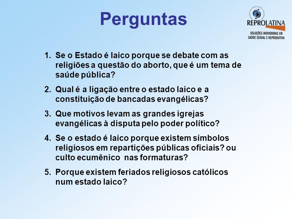 Perguntas Se o Estado é laico porque se debate com as religiões a questão do aborto, que é um tema de saúde pública