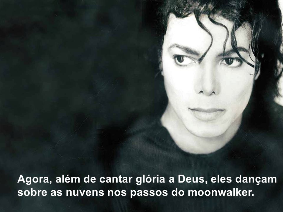 Agora, além de cantar glória a Deus, eles dançam sobre as nuvens nos passos do moonwalker.