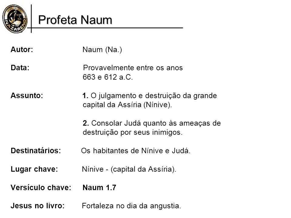 Profeta Naum Autor: Naum (Na.) Data: Provavelmente entre os anos