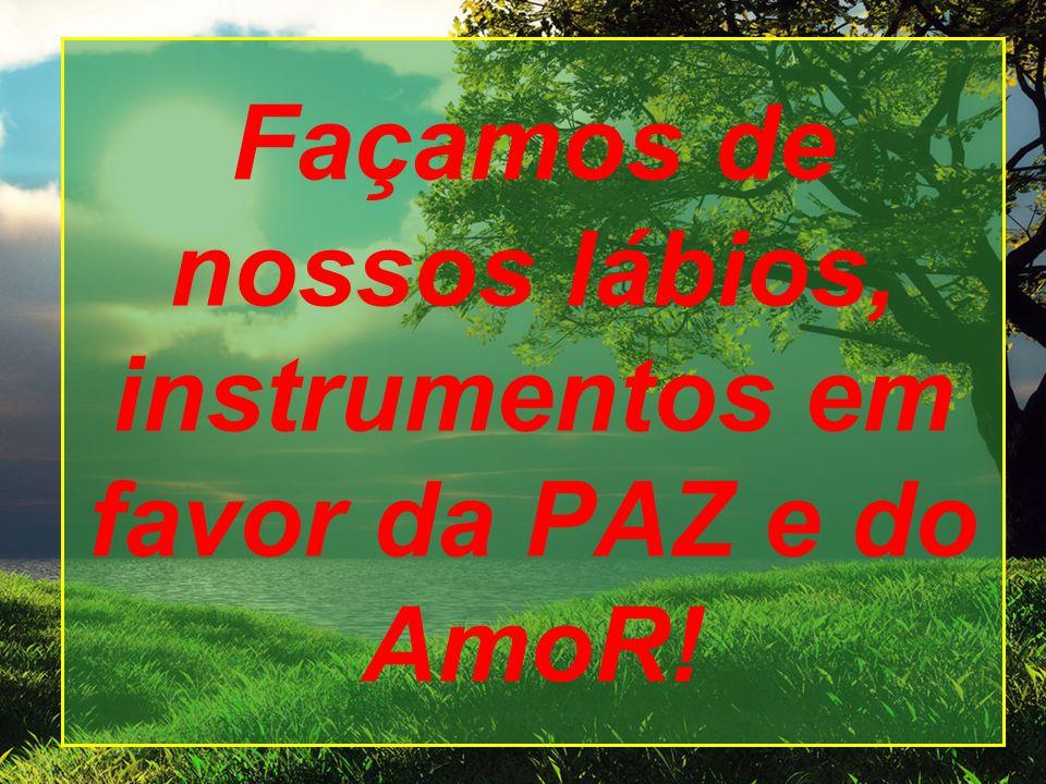 Façamos de nossos lábios, instrumentos em favor da PAZ e do AmoR!
