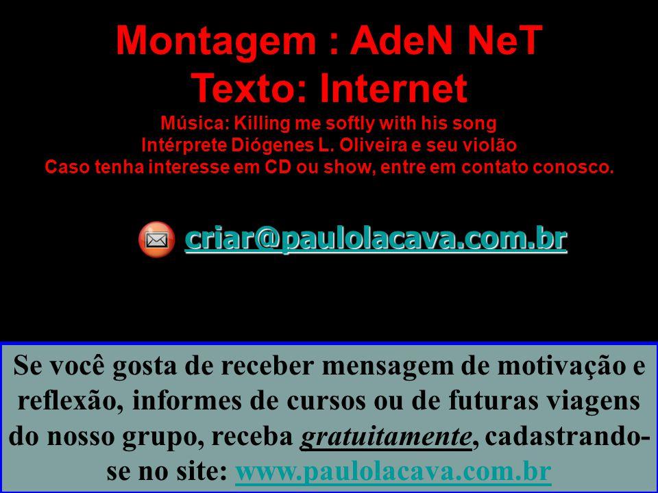 Montagem : AdeN NeT Texto: Internet Música: Killing me softly with his song Intérprete Diógenes L. Oliveira e seu violão Caso tenha interesse em CD ou show, entre em contato conosco.