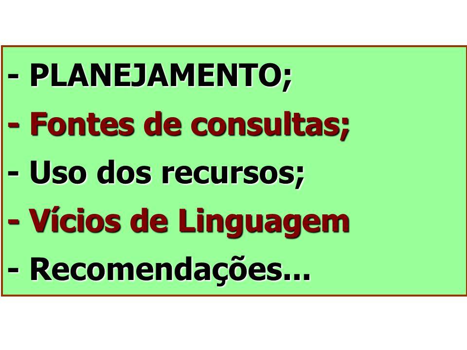 - PLANEJAMENTO; - Fontes de consultas; - Uso dos recursos; - Vícios de Linguagem - Recomendações...