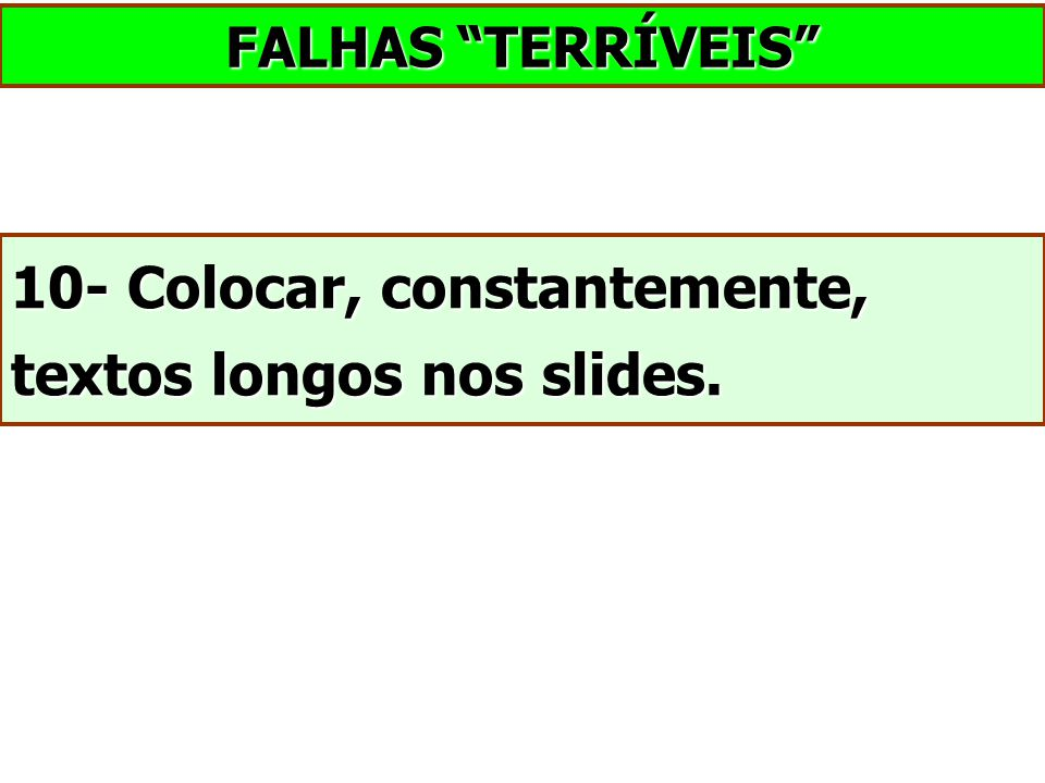 10- Colocar, constantemente, textos longos nos slides.