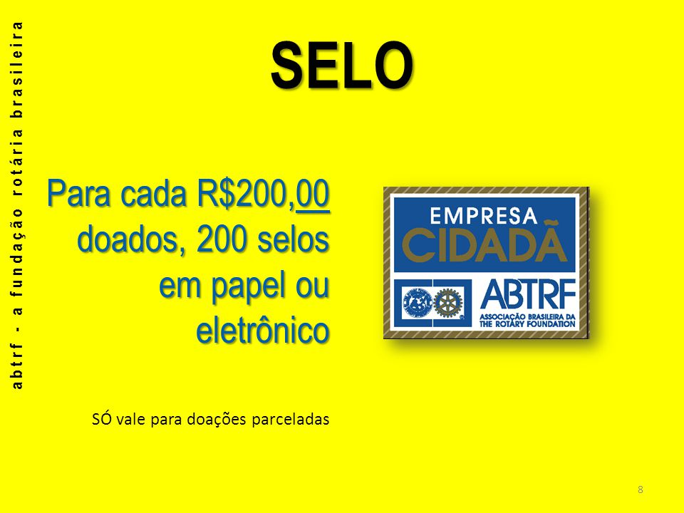 SELO Para cada R$200,00 doados, 200 selos em papel ou eletrônico