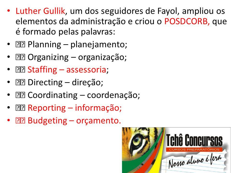 Luther Gullik, um dos seguidores de Fayol, ampliou os elementos da administração e criou o POSDCORB, que é formado pelas palavras:
