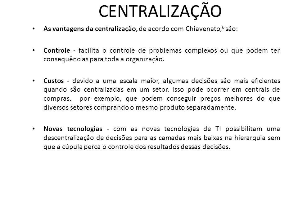 CENTRALIZAÇÃO As vantagens da centralização, de acordo com Chiavenato,6 são: