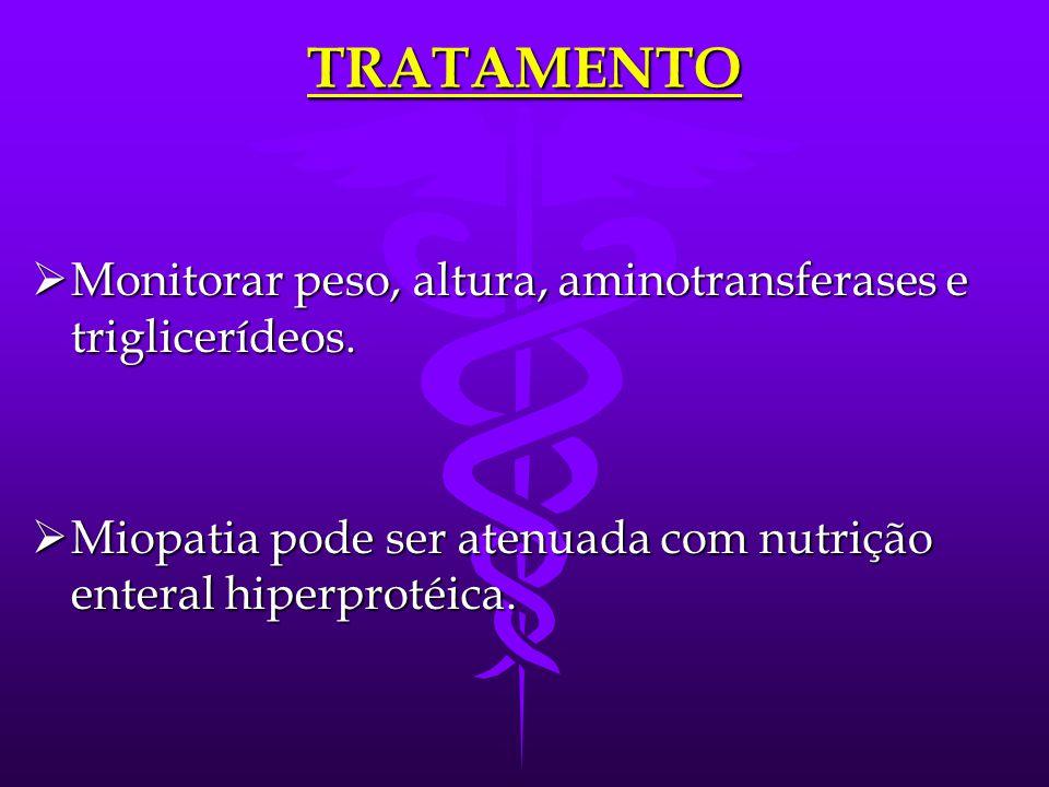 TRATAMENTO Monitorar peso, altura, aminotransferases e triglicerídeos.