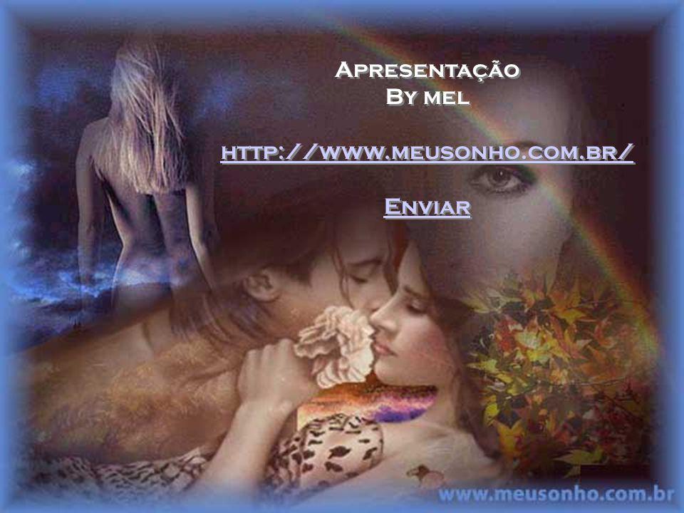 Apresentação By mel http://www.meusonho.com.br/ Enviar