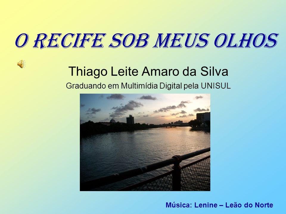 O RECIFE SOB MEUS OLHOS Thiago Leite Amaro da Silva