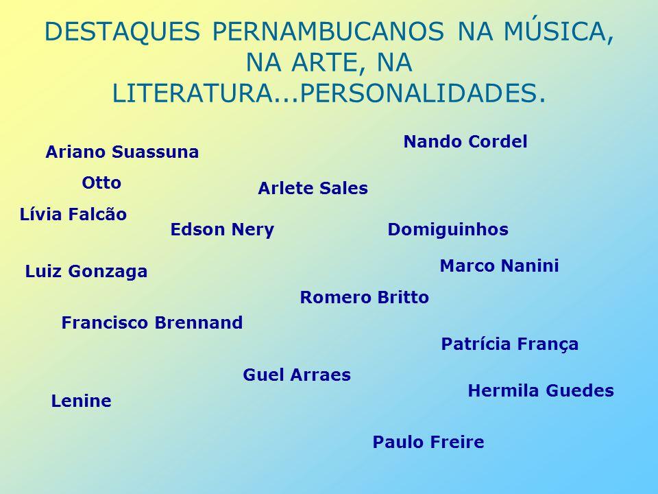 DESTAQUES PERNAMBUCANOS NA MÚSICA, NA ARTE, NA LITERATURA