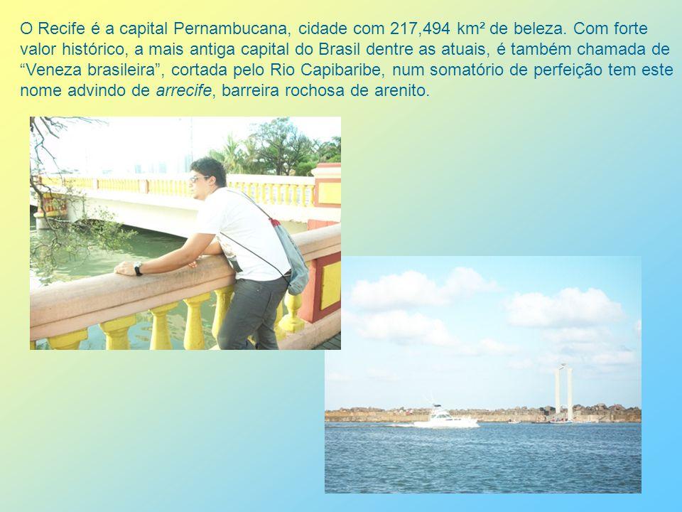 O Recife é a capital Pernambucana, cidade com 217,494 km² de beleza