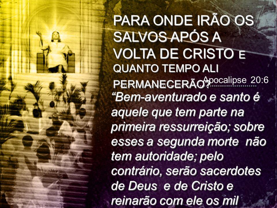PARA ONDE IRÃO OS SALVOS APÓS A VOLTA DE CRISTO E QUANTO TEMPO ALI PERMANECERÃO