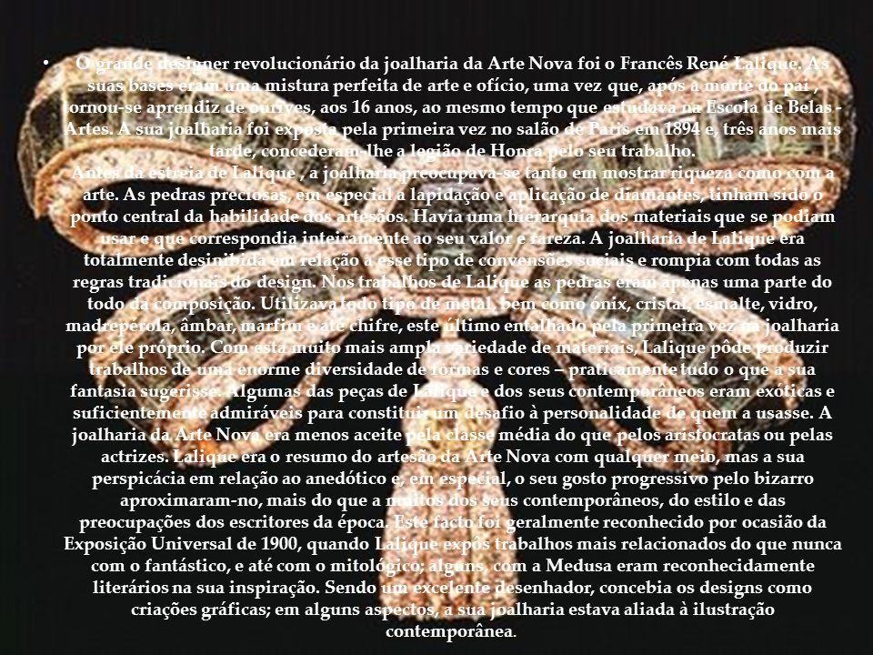 O grande designer revolucionário da joalharia da Arte Nova foi o Francês René Lalique.