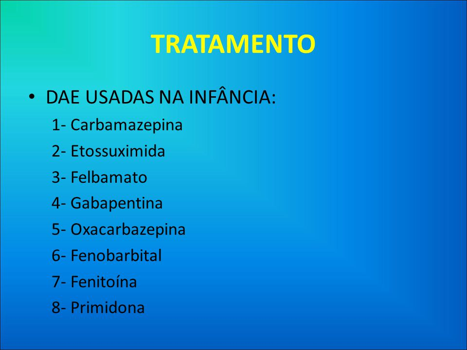 TRATAMENTO DAE USADAS NA INFÂNCIA: 1- Carbamazepina 2- Etossuximida
