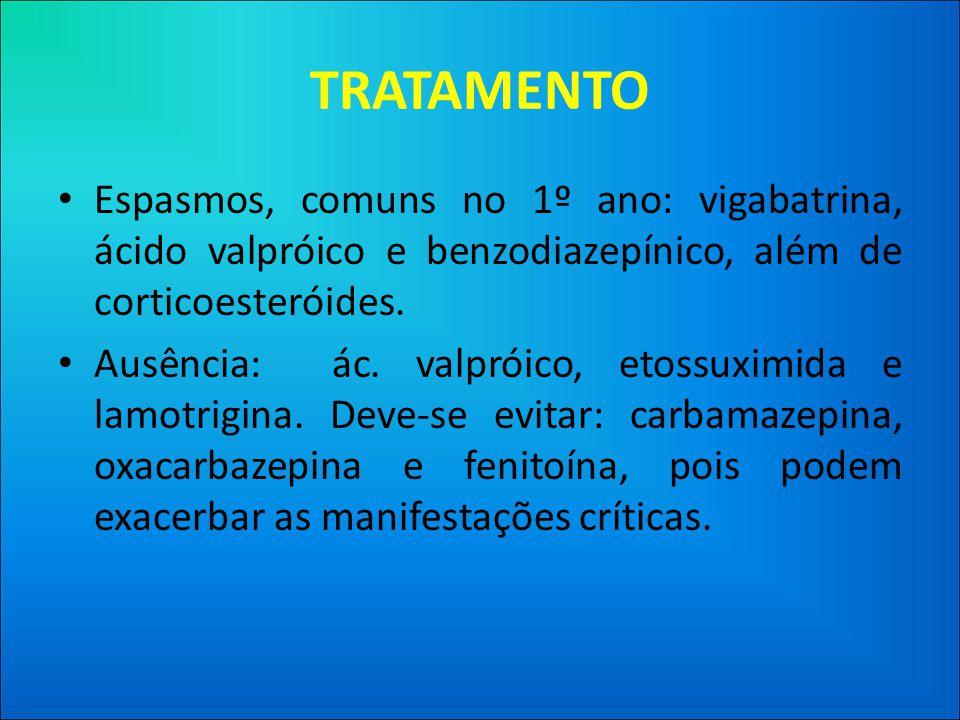 TRATAMENTO Espasmos, comuns no 1º ano: vigabatrina, ácido valpróico e benzodiazepínico, além de corticoesteróides.