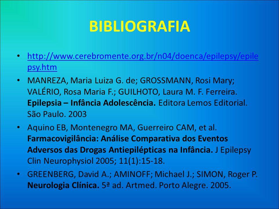 BIBLIOGRAFIA http://www.cerebromente.org.br/n04/doenca/epilepsy/epilepsy.htm.