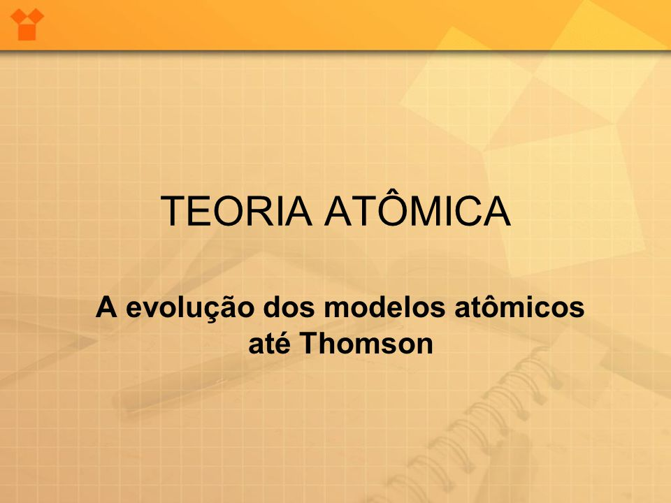 A evolução dos modelos atômicos até Thomson