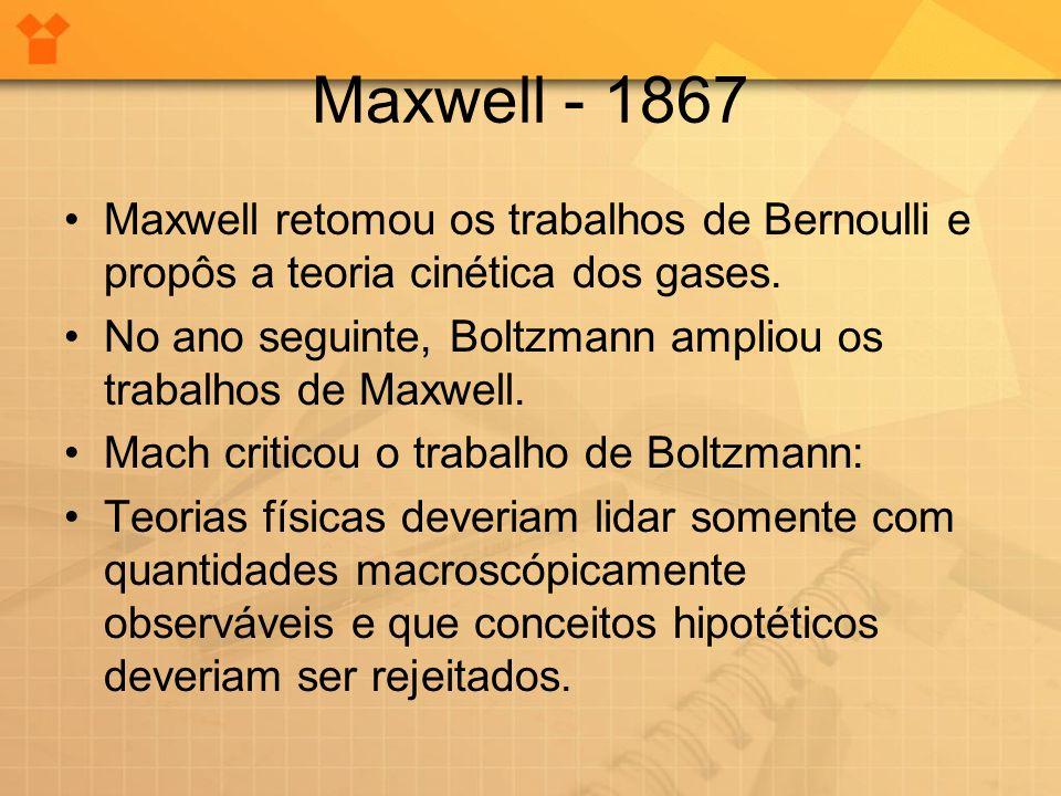 Maxwell - 1867 Maxwell retomou os trabalhos de Bernoulli e propôs a teoria cinética dos gases.