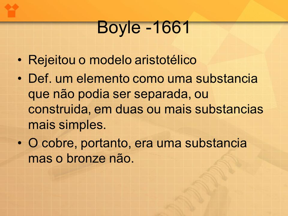 Boyle -1661 Rejeitou o modelo aristotélico