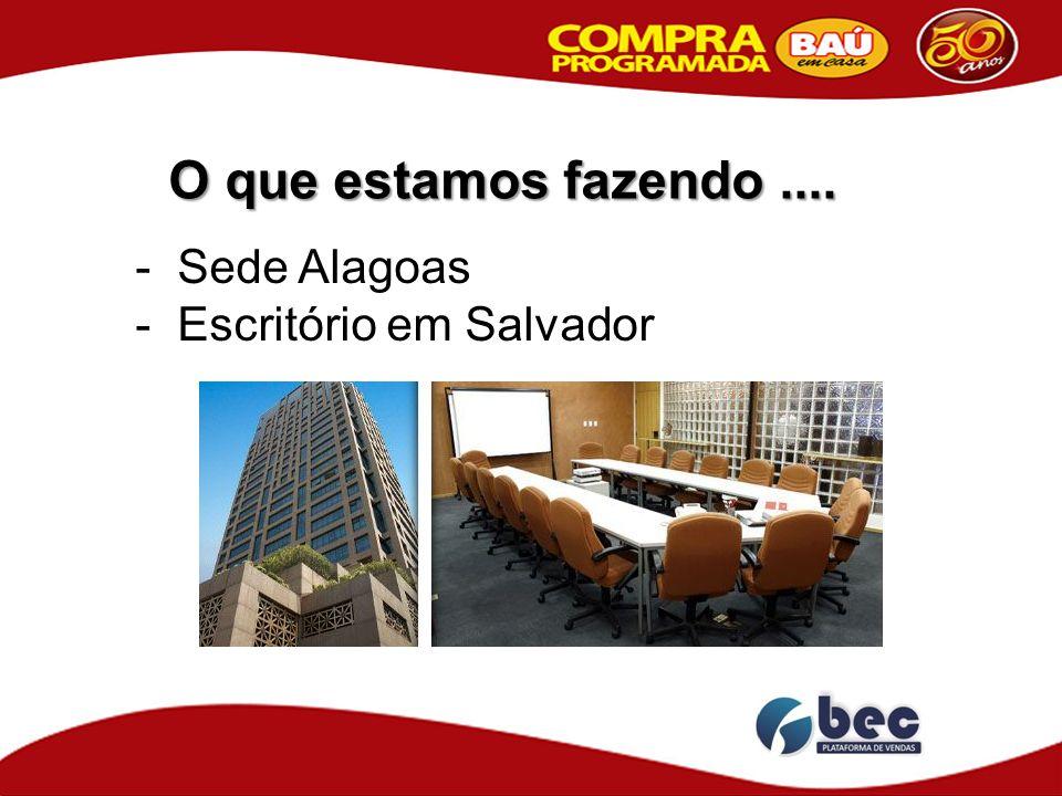 O que estamos fazendo .... Sede Alagoas Escritório em Salvador