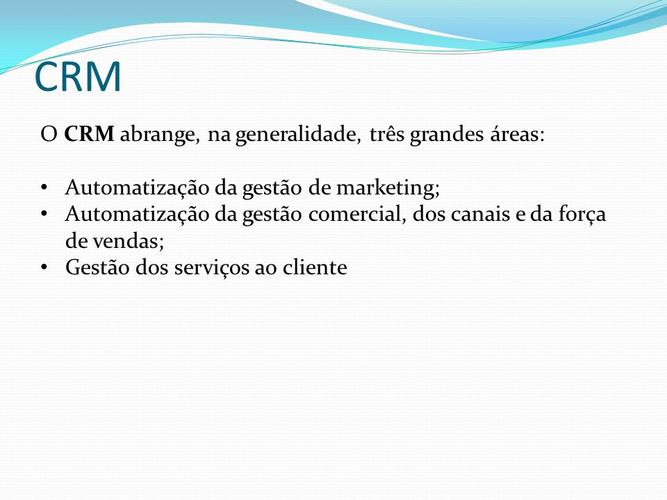 CRM O CRM abrange, na generalidade, três grandes áreas: