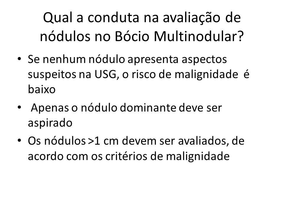 Qual a conduta na avaliação de nódulos no Bócio Multinodular