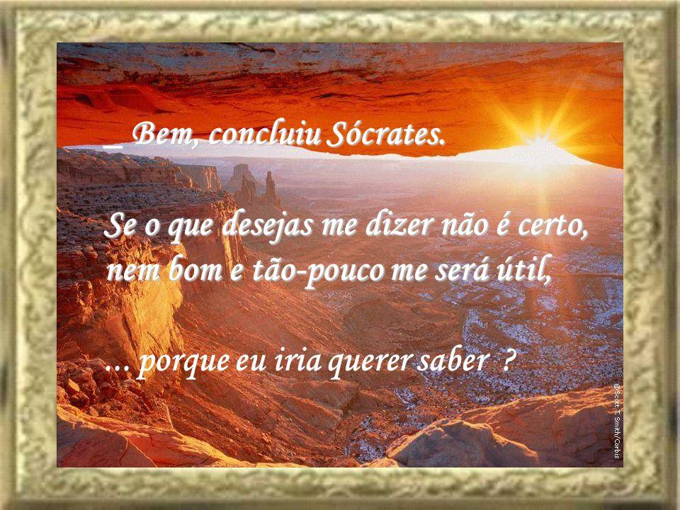 _ Bem, concluiu Sócrates.