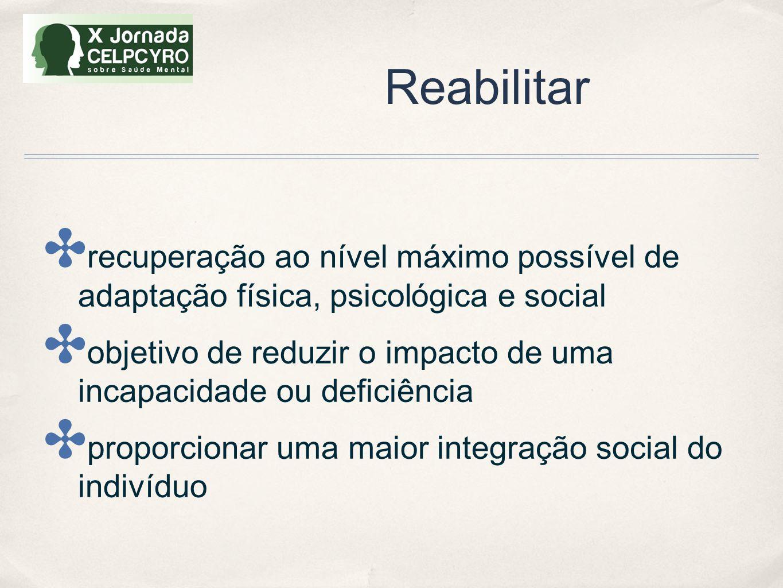 Reabilitar recuperação ao nível máximo possível de adaptação física, psicológica e social.